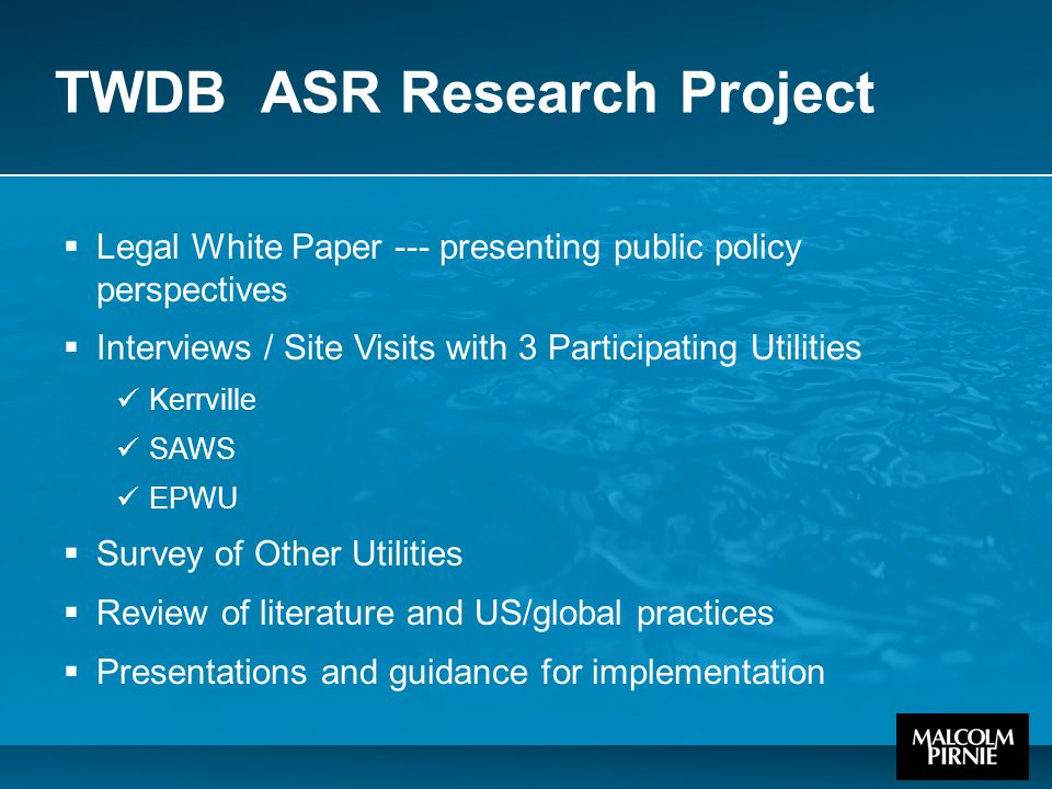 TWDB ASR Research Project  Legal White Paper --- presenting public policy perspectives  Interviews / Site Visits with 3 Participating Utilities Kerr