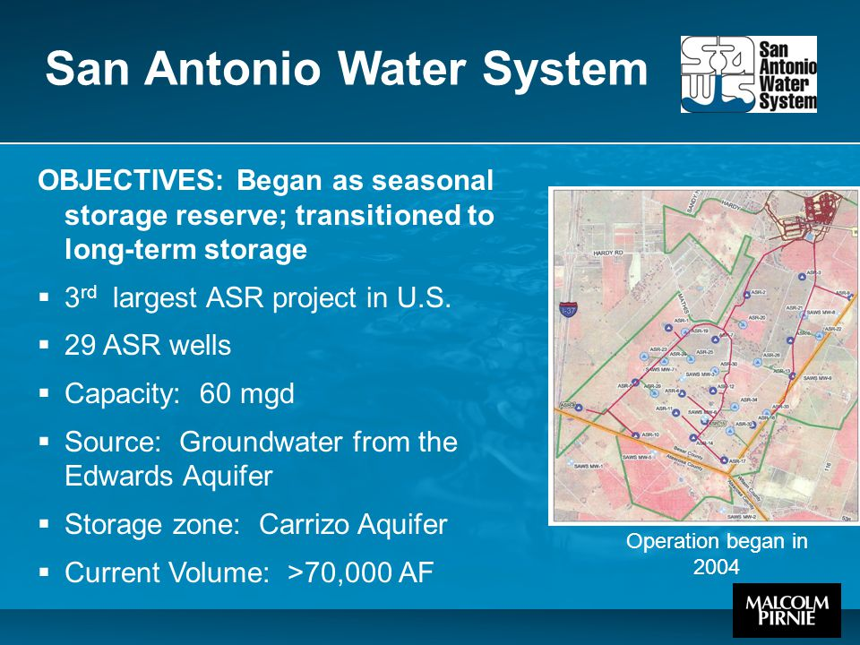 San Antonio Water System OBJECTIVES: Began as seasonal storage reserve; transitioned to long-term storage  3 rd largest ASR project in U.S.  29 ASR