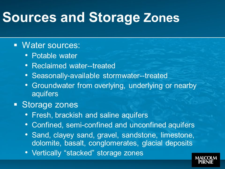 Sources and Storage Zones  Water sources: Potable water Reclaimed water--treated Seasonally-available stormwater--treated Groundwater from overlying,