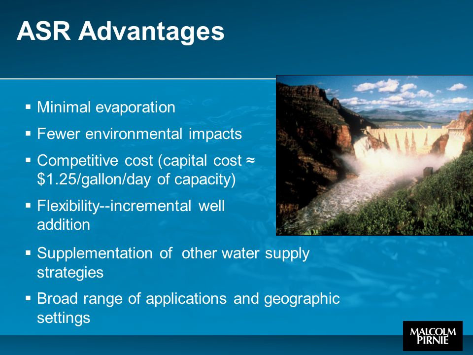  Minimal evaporation  Fewer environmental impacts  Competitive cost (capital cost ≈ $1.25/gallon/day of capacity)  Flexibility--incremental well a