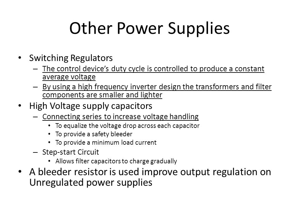 Other Power Supplies Switching Regulators – The control device's duty cycle is controlled to produce a constant average voltage – By using a high freq
