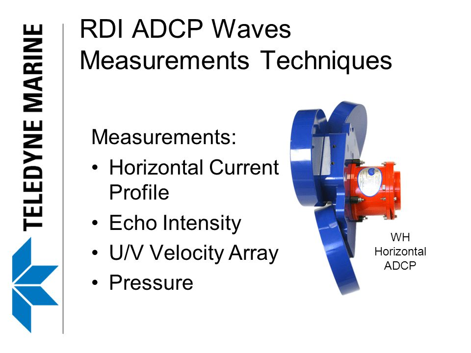 RDI ADCP Waves Measurements Techniques WH Horizontal ADCP Measurements: Horizontal Current Profile Echo Intensity U/V Velocity Array Pressure