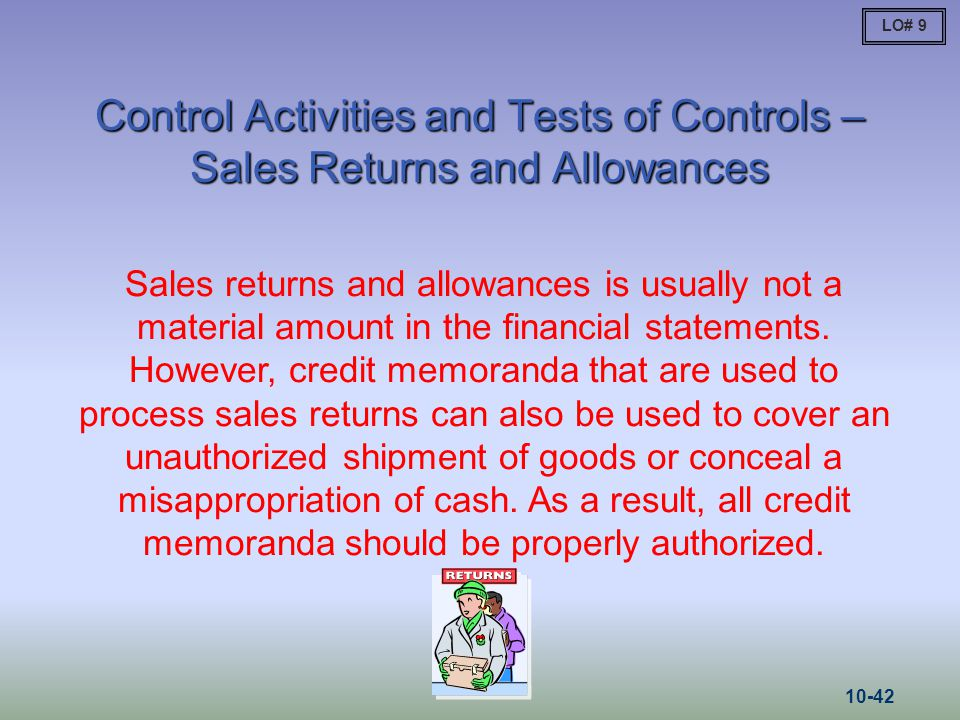 Control Activities and Tests of Controls – Sales Returns and Allowances Sales returns and allowances is usually not a material amount in the financial