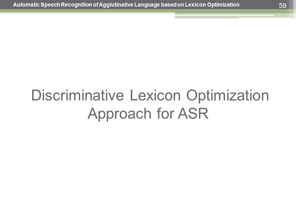 59 Discriminative Lexicon Optimization Approach for ASR Automatic Speech Recognition of Agglutinative Language based on Lexicon Optimization