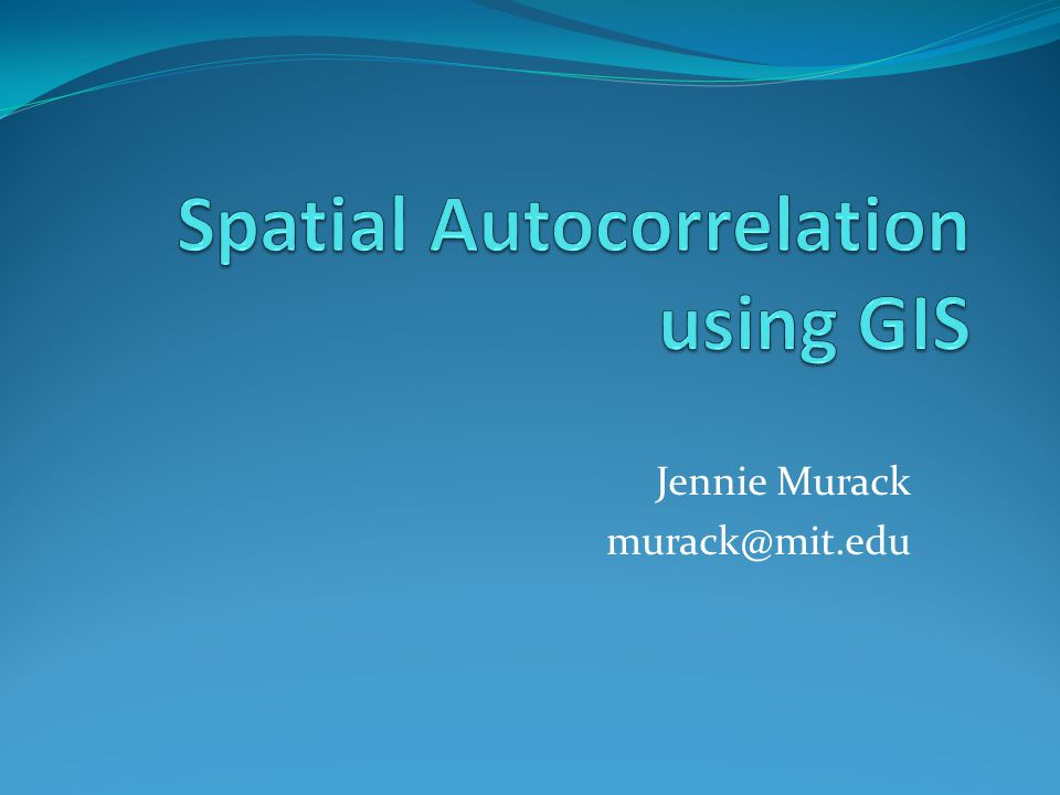 Objectives Understand the concept of spatial autocorrelation Learn which tools to use in Geoda and Arcmap to test for autocorrelation Interpret output from spatial autocorrelation tests