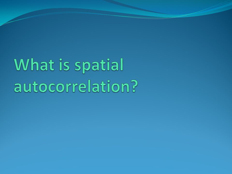 What is spatial autocorrelation.