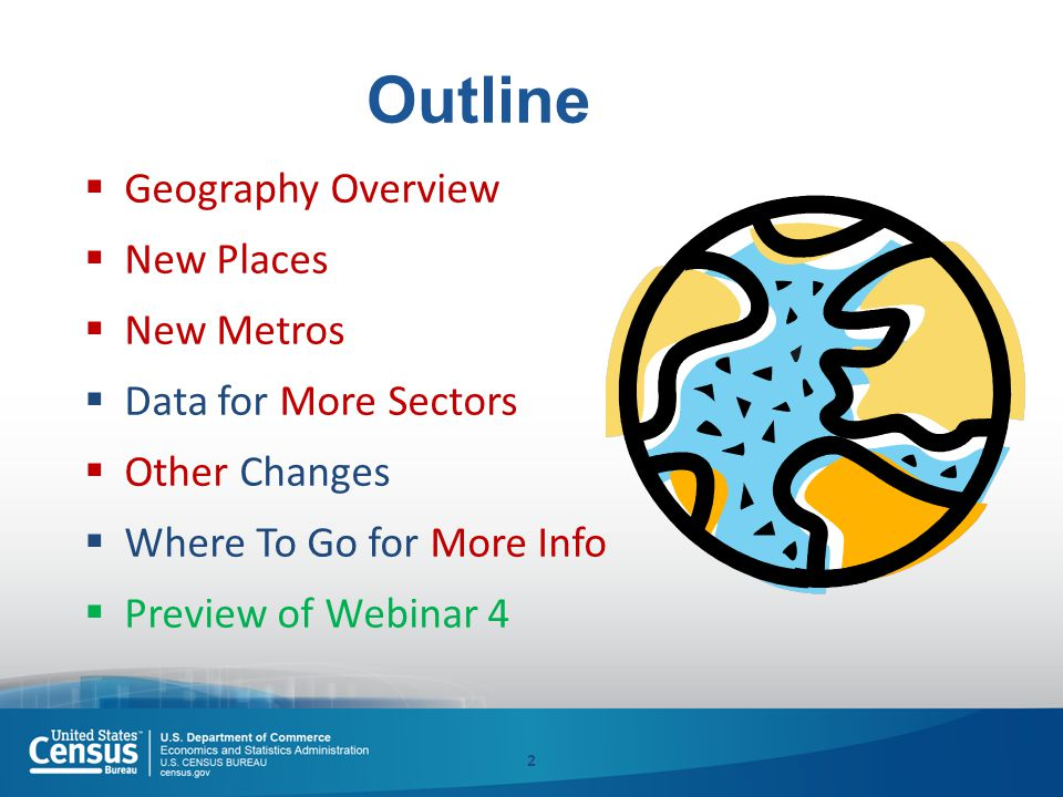 2 Outline  Geography Overview  New Places  New Metros  Data for More Sectors  Other Changes  Where To Go for More Info  Preview of Webinar 4