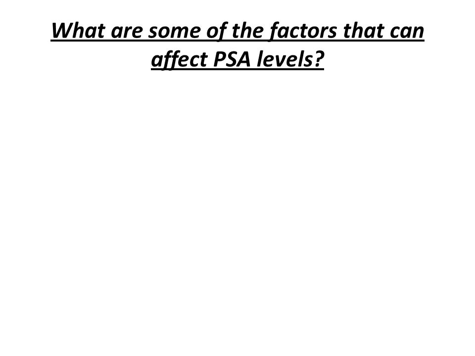 What are some of the factors that can affect PSA levels