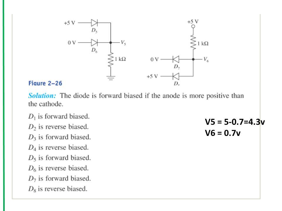 V5 = 5-0.7=4.3v V6 = 0.7v