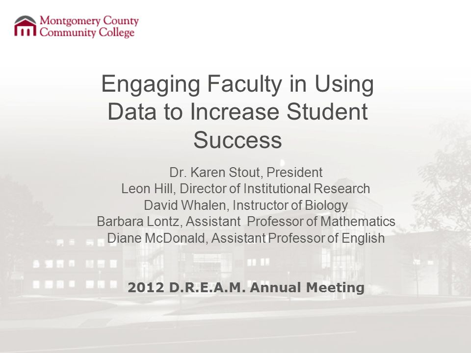 Engaging Faculty in Using Data to Increase Student Success Dr. Karen Stout, President Leon Hill, Director of Institutional Research David Whalen, Inst