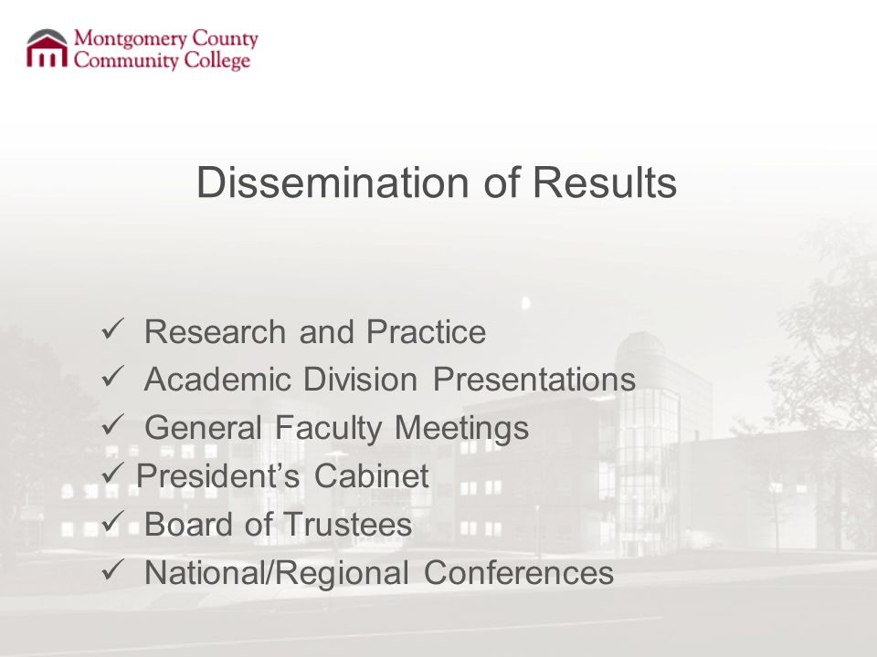 Dissemination of Results Research and Practice Academic Division Presentations General Faculty Meetings President's Cabinet Board of Trustees National/Regional Conferences