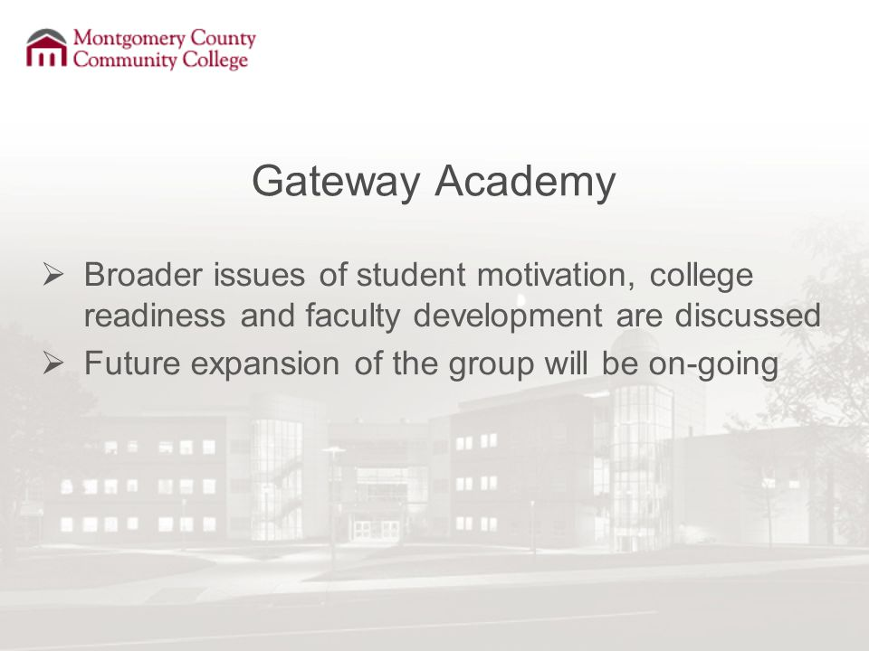 Gateway Academy  Broader issues of student motivation, college readiness and faculty development are discussed  Future expansion of the group will be on-going