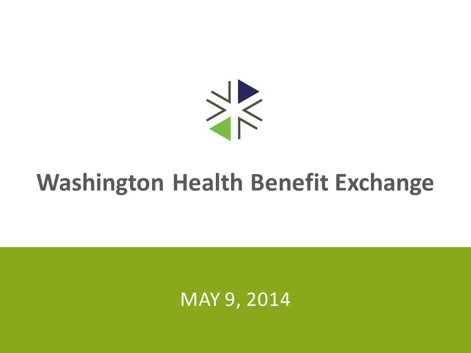 Washington Health Benefit Exchange MAY 9, 2014