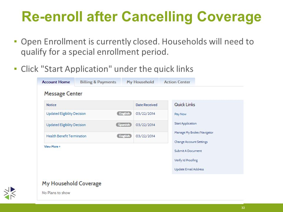 Re-enroll after Cancelling Coverage ▪ Open Enrollment is currently closed. Households will need to qualify for a special enrollment period. ▪ Click