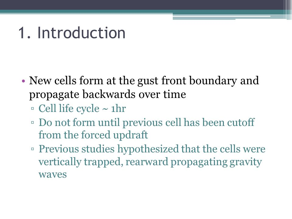 1. Introduction New cells form at the gust front boundary and propagate backwards over time ▫Cell life cycle ~ 1hr ▫Do not form until previous cell ha