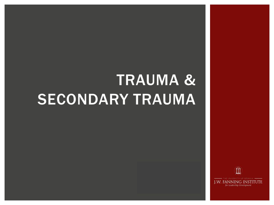 TRAUMA & SECONDARY TRAUMA