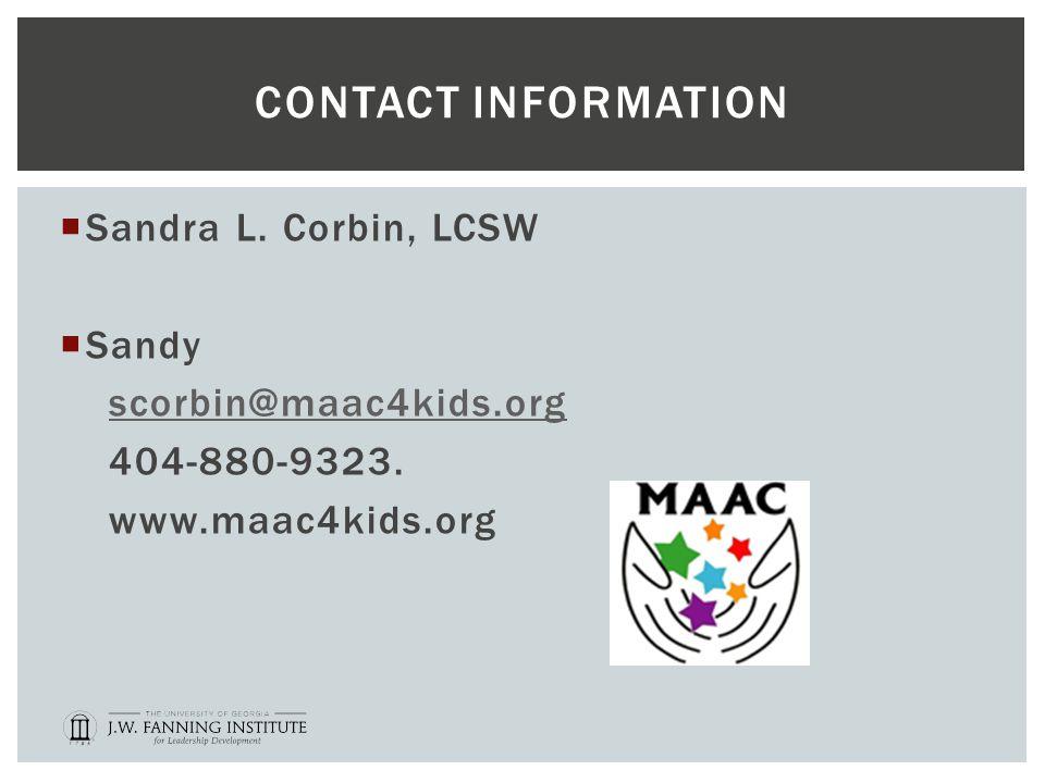 CONTACT INFORMATION  Sandra L. Corbin, LCSW  Sandy scorbin@maac4kids.org 404-880-9323.