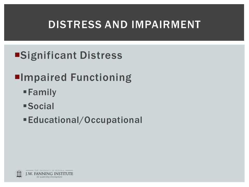 DISTRESS AND IMPAIRMENT  Significant Distress  Impaired Functioning  Family  Social  Educational/Occupational