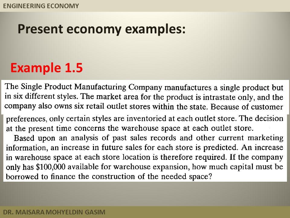 ENGINEERING ECONOMY DR. MAISARA MOHYELDIN GASIM Example 1.5 Present economy examples: