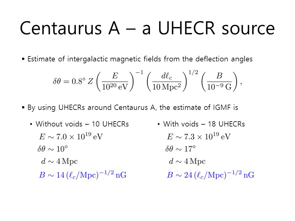 Centaurus A – a UHECR source  Estimate of intergalactic magnetic fields from the deflection angles  By using UHECRs around Centaurus A, the estimate