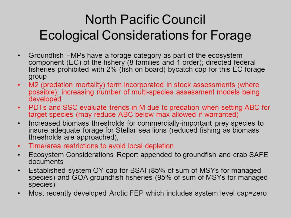 North Pacific Council Ecological Considerations for Forage Groundfish FMPs have a forage category as part of the ecosystem component (EC) of the fishe