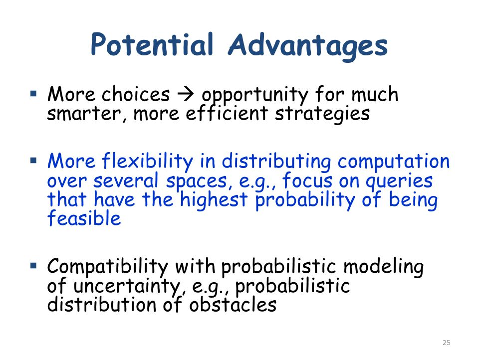 Potential Advantages  More choices  opportunity for much smarter, more efficient strategies  More flexibility in distributing computation over seve