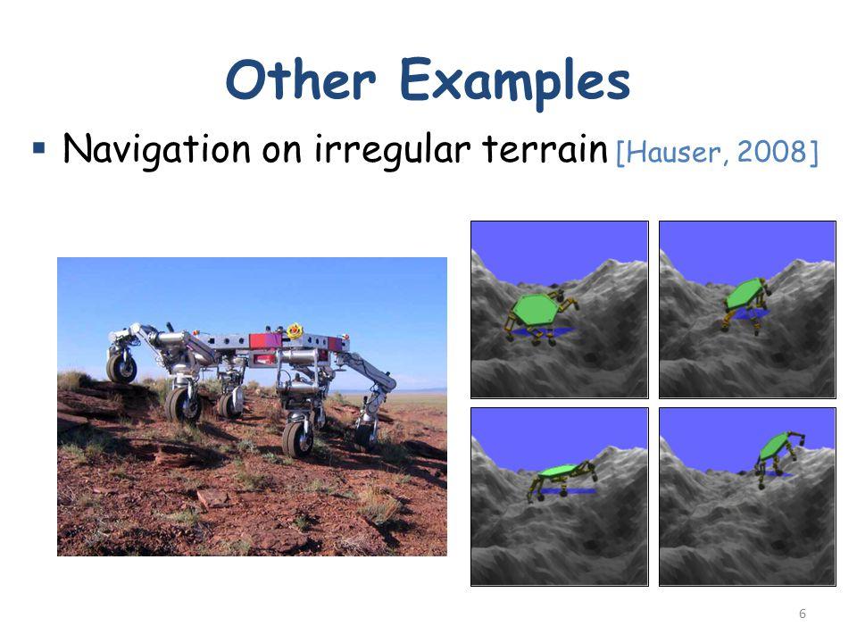 Other Examples  Navigation on irregular terrain [Hauser, 2008] 6