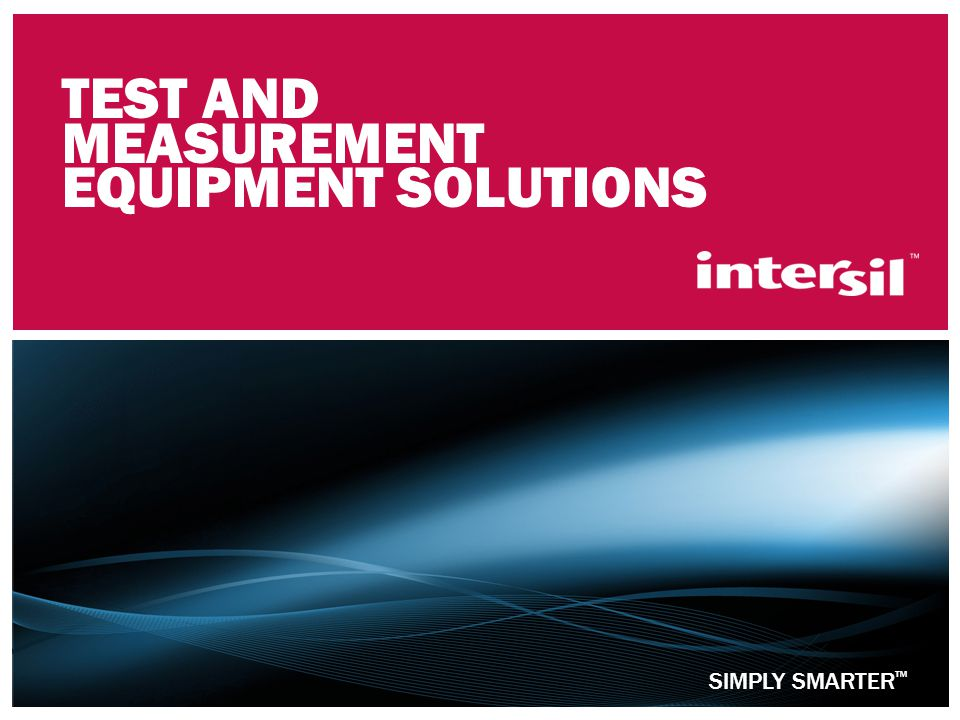 SIMPLY SMARTER ™ TEST AND MEASUREMENT EQUIPMENT SOLUTIONS