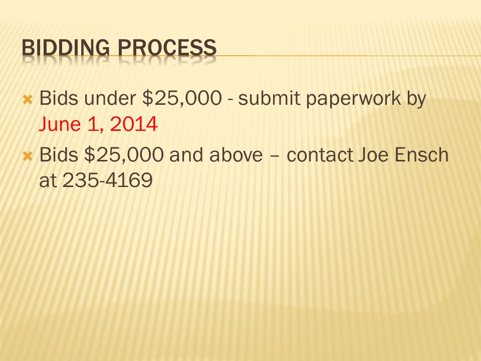  Bids under $25,000 - submit paperwork by June 1, 2014  Bids $25,000 and above – contact Joe Ensch at 235-4169
