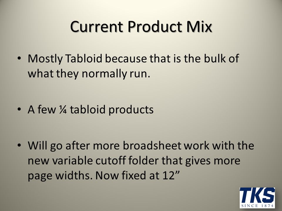 Current Product Mix Mostly Tabloid because that is the bulk of what they normally run.