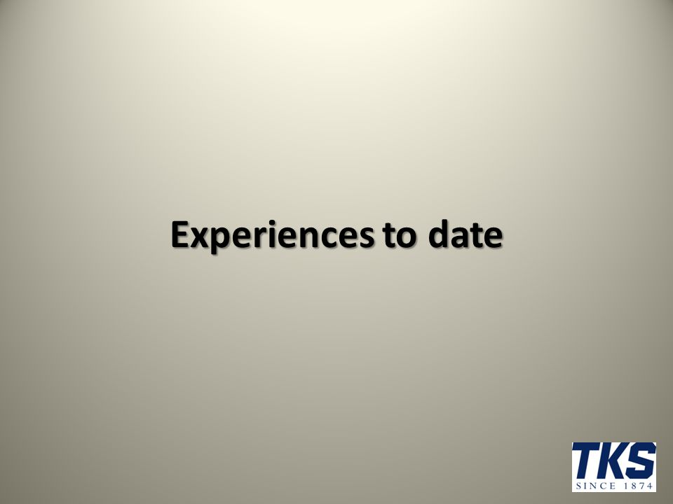 Experiences to date