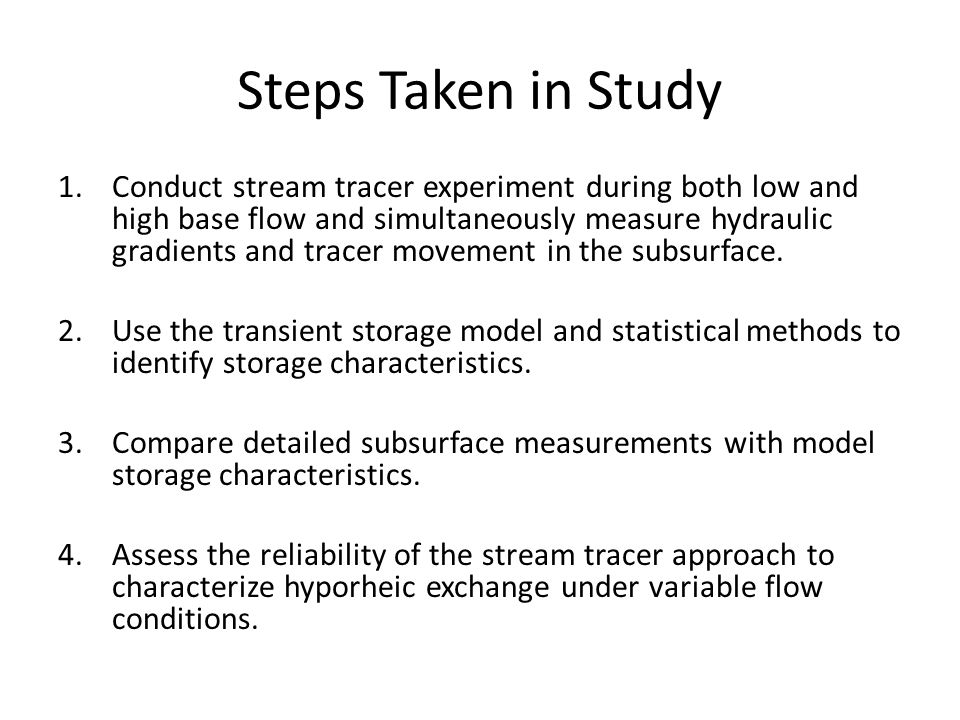 Steps Taken in Study 1.Conduct stream tracer experiment during both low and high base flow and simultaneously measure hydraulic gradients and tracer movement in the subsurface.