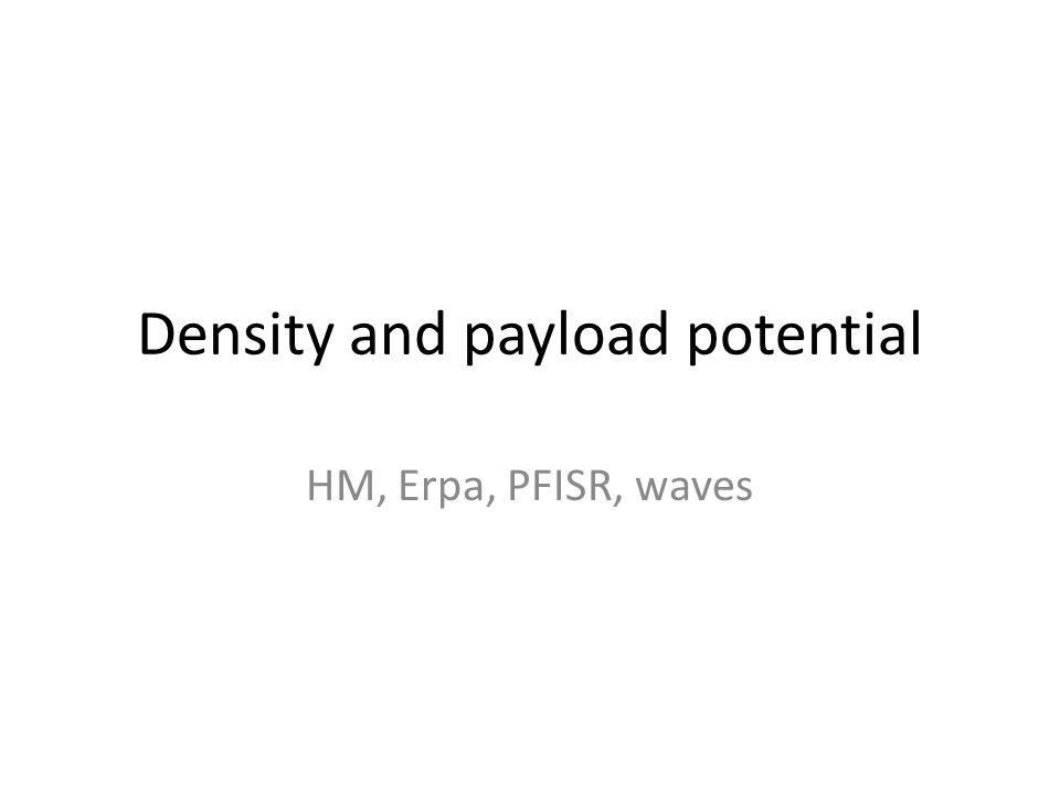 Density and payload potential HM, Erpa, PFISR, waves