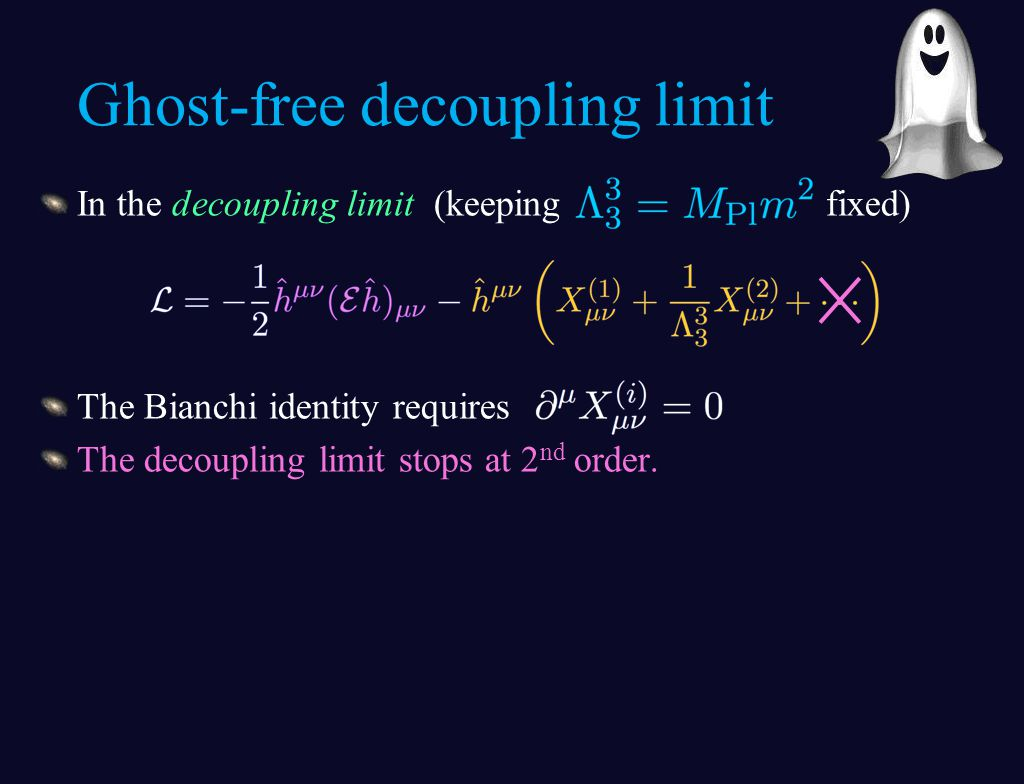 In the decoupling limit (keeping fixed) The Bianchi identity requires The decoupling limit stops at 2 nd order.
