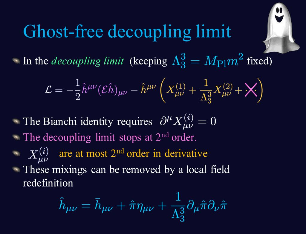 In the decoupling limit (keeping fixed) The Bianchi identity requires The decoupling limit stops at 2 nd order. are at most 2 nd order in derivative T