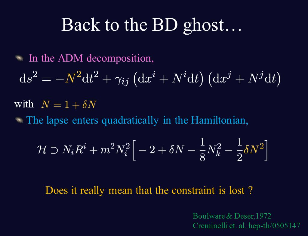 Back to the BD ghost… In the ADM decomposition, with The lapse enters quadratically in the Hamiltonian, Does it really mean that the constraint is los