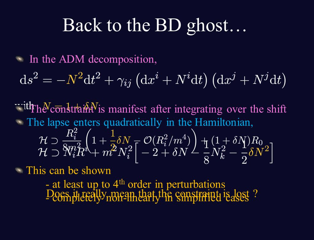 Back to the BD ghost… In the ADM decomposition, with The lapse enters quadratically in the Hamiltonian, Does it really mean that the constraint is lost .