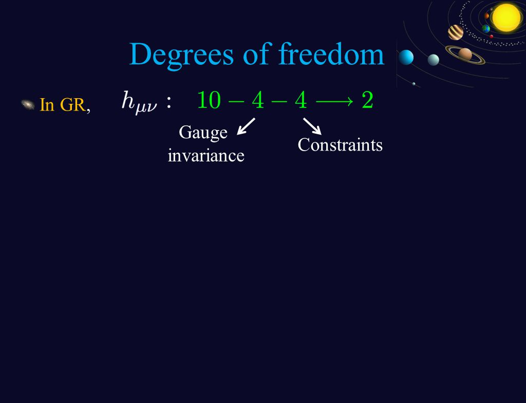 In GR, Degrees of freedom Gauge invariance Constraints
