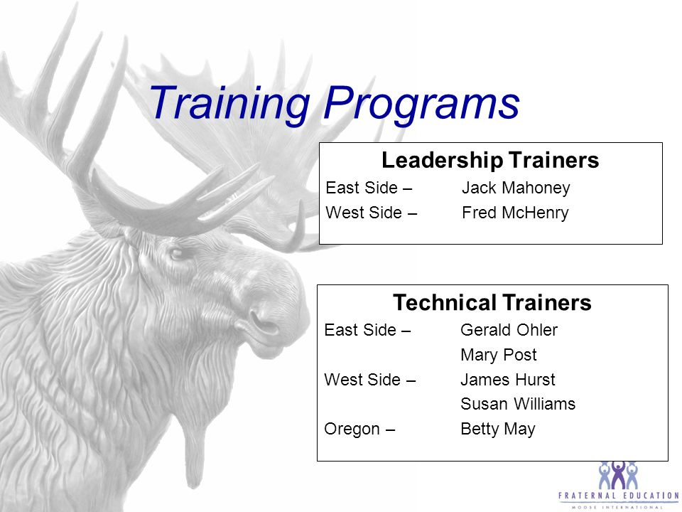 Training Programs Leadership Trainers East Side – Jack Mahoney West Side – Fred McHenry Technical Trainers East Side –Gerald Ohler Mary Post West Side