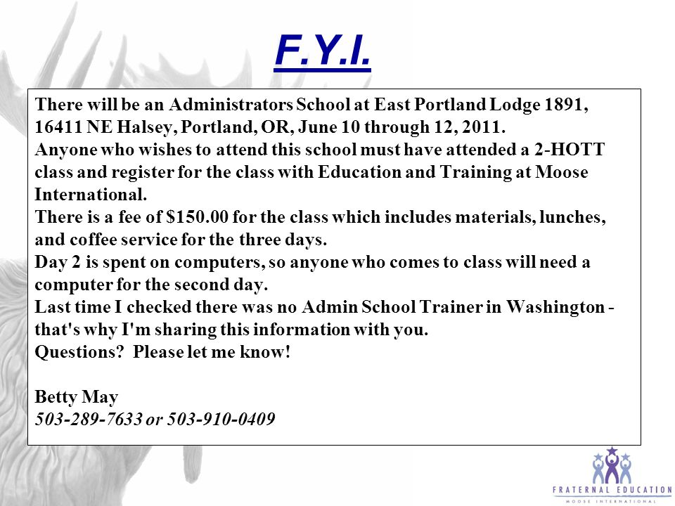 F.Y.I. There will be an Administrators School at East Portland Lodge 1891, 16411 NE Halsey, Portland, OR, June 10 through 12, 2011. Anyone who wishes