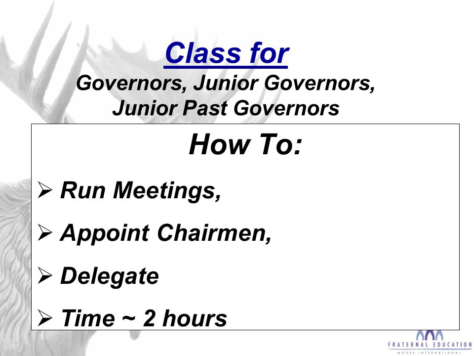 Class for Governors, Junior Governors, Junior Past Governors How To:  Run Meetings,  Appoint Chairmen,  Delegate  Time ~ 2 hours