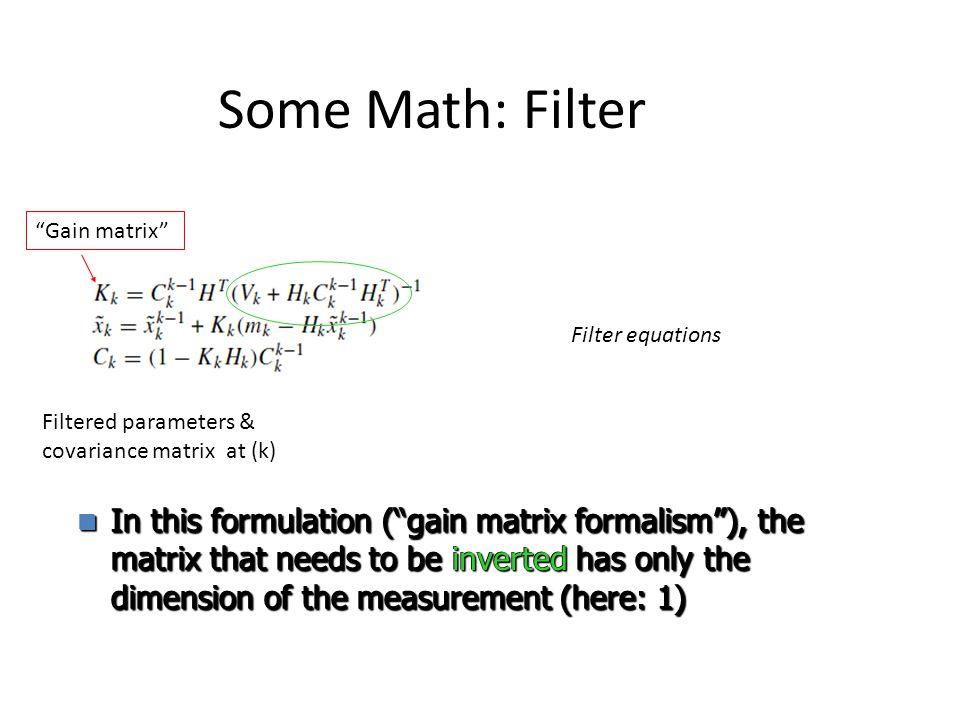"Some Math: Filter Filtered parameters & covariance matrix at (k) ""Gain matrix"" Filter equations In this formulation (""gain matrix formalism""), the mat"