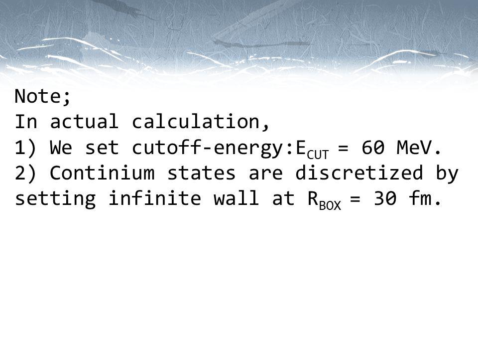 Note; In actual calculation, 1) We set cutoff-energy:E CUT = 60 MeV.