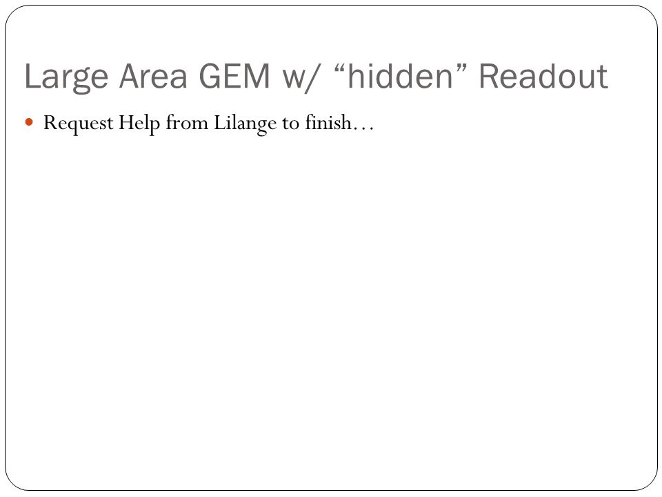 """Large Area GEM w/ """"hidden"""" Readout Request Help from Lilange to finish…"""
