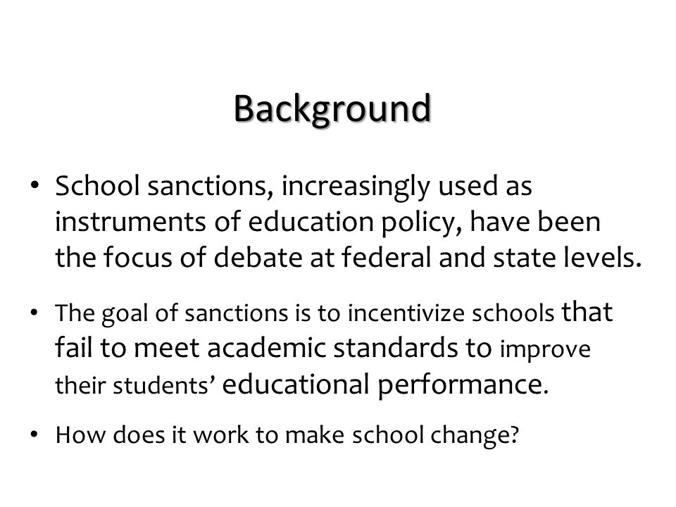 Background School sanctions, increasingly used as instruments of education policy, have been the focus of debate at federal and state levels. The goal