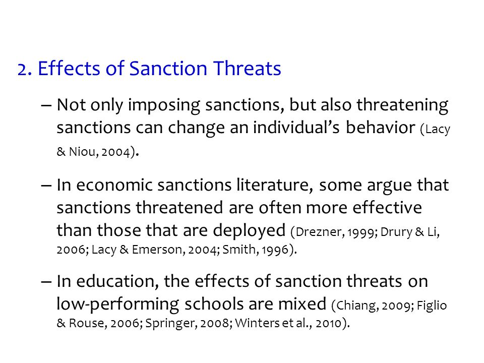 2. Effects of Sanction Threats – Not only imposing sanctions, but also threatening sanctions can change an individual's behavior (Lacy & Niou, 2004).