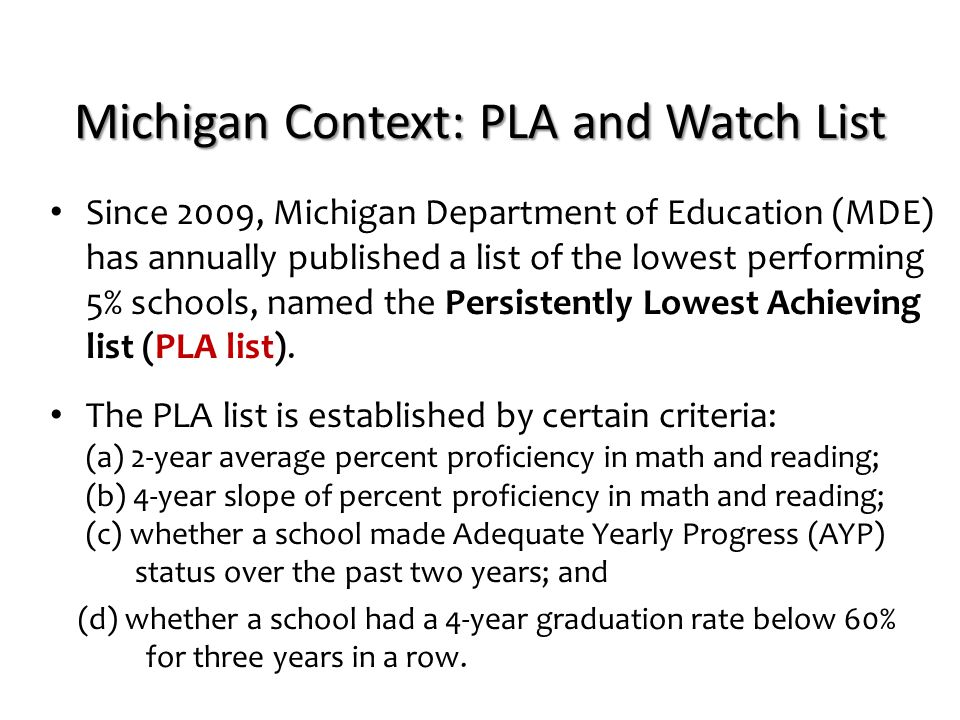 Michigan Context: PLA and Watch List Since 2009, Michigan Department of Education (MDE) has annually published a list of the lowest performing 5% scho