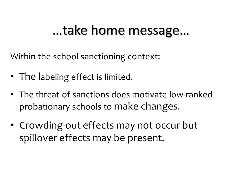 …take home message… Within the school sanctioning context: The l abeling effect is limited. The threat of sanctions does motivate low-ranked probation