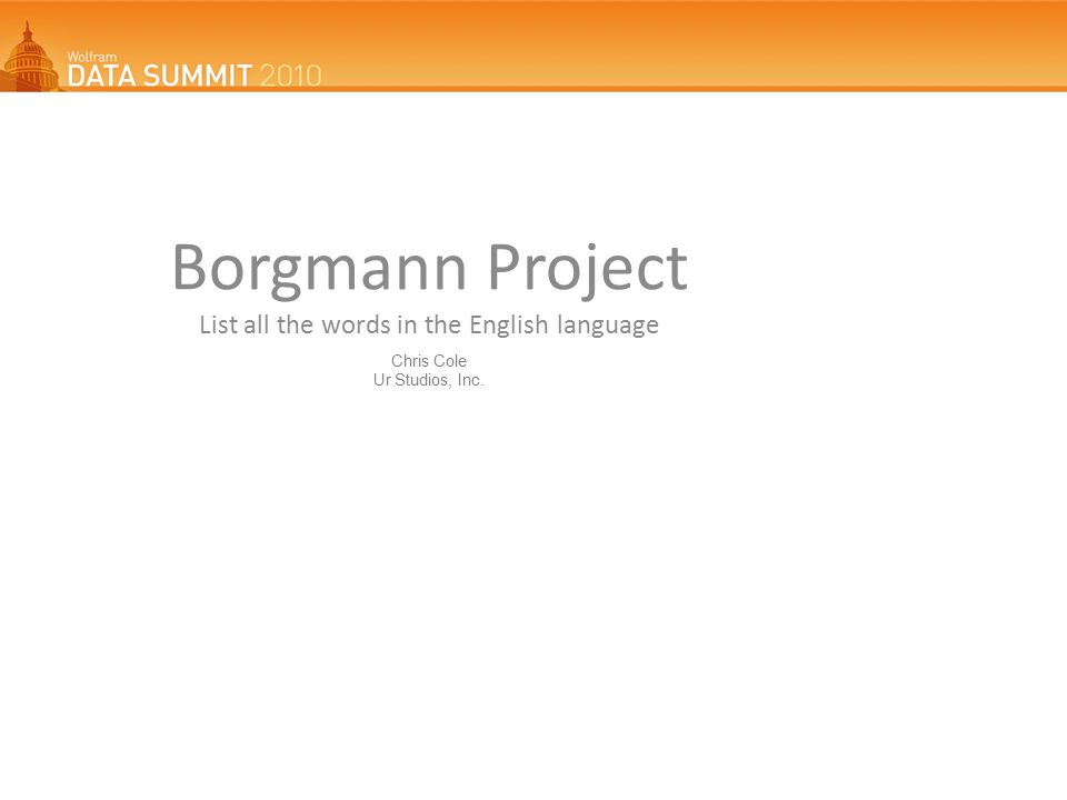 Borgmann Project List all the words in the English language Chris Cole Ur Studios, Inc.