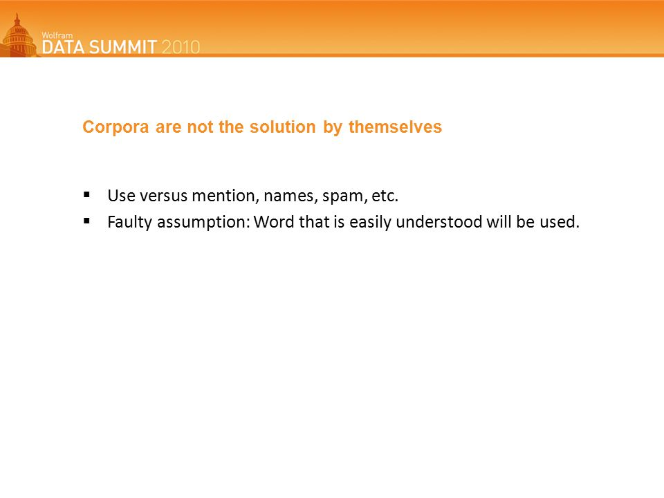 Corpora are not the solution by themselves  Use versus mention, names, spam, etc.